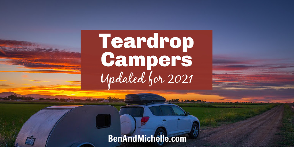 White SUV towing teardrop camper with a orange sunset in the background. Text overlay: Teardrop Campers Updated for 2021